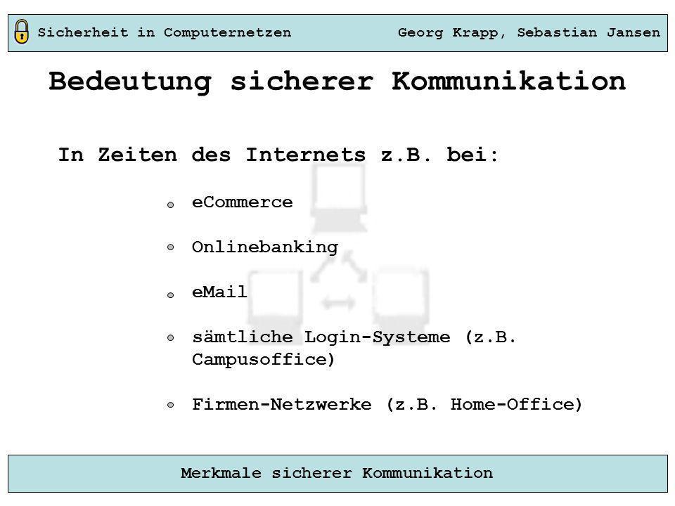 Sicherheit in Computernetzen Georg Krapp, Sebastian Jansen Merkmale sicherer Kommunikation In Zeiten des Internets z.B. bei: eCommerce Onlinebanking e