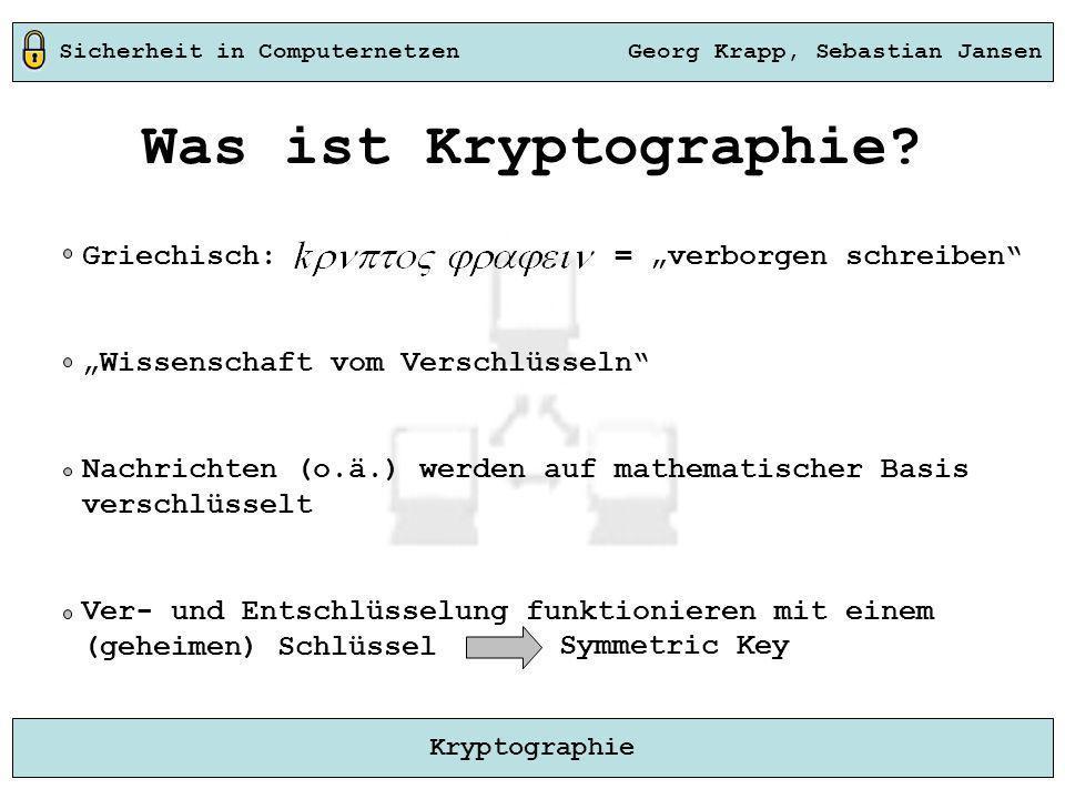 Sicherheit in Computernetzen Georg Krapp, Sebastian Jansen Kryptographie Griechisch: = verborgen schreiben Wissenschaft vom Verschlüsseln Nachrichten
