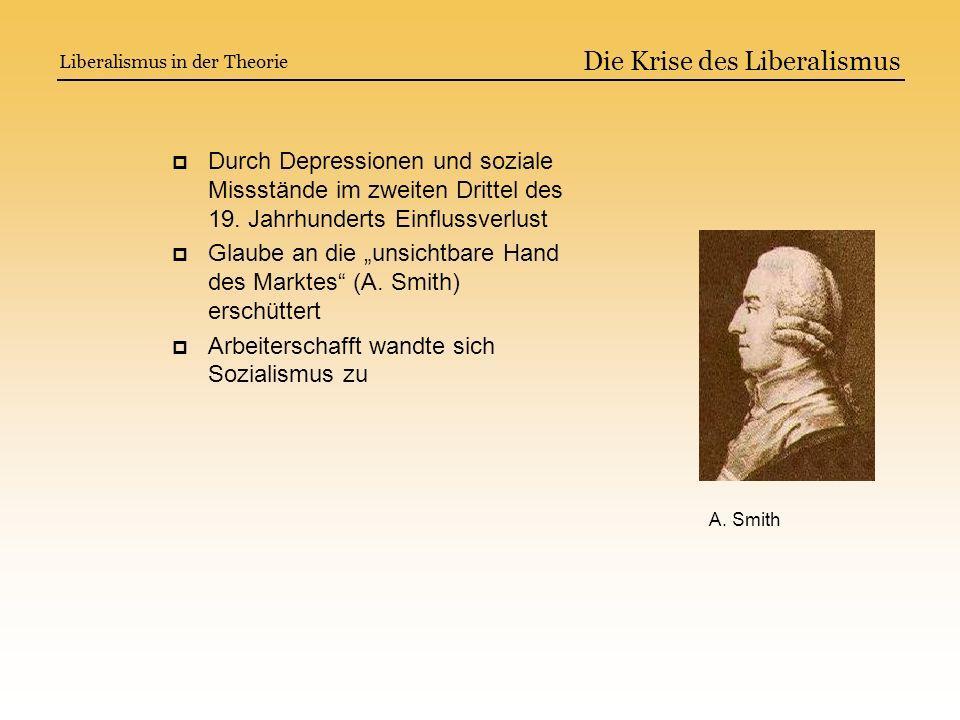 Die Krise des Liberalismus Durch Depressionen und soziale Missstände im zweiten Drittel des 19. Jahrhunderts Einflussverlust Glaube an die unsichtbare