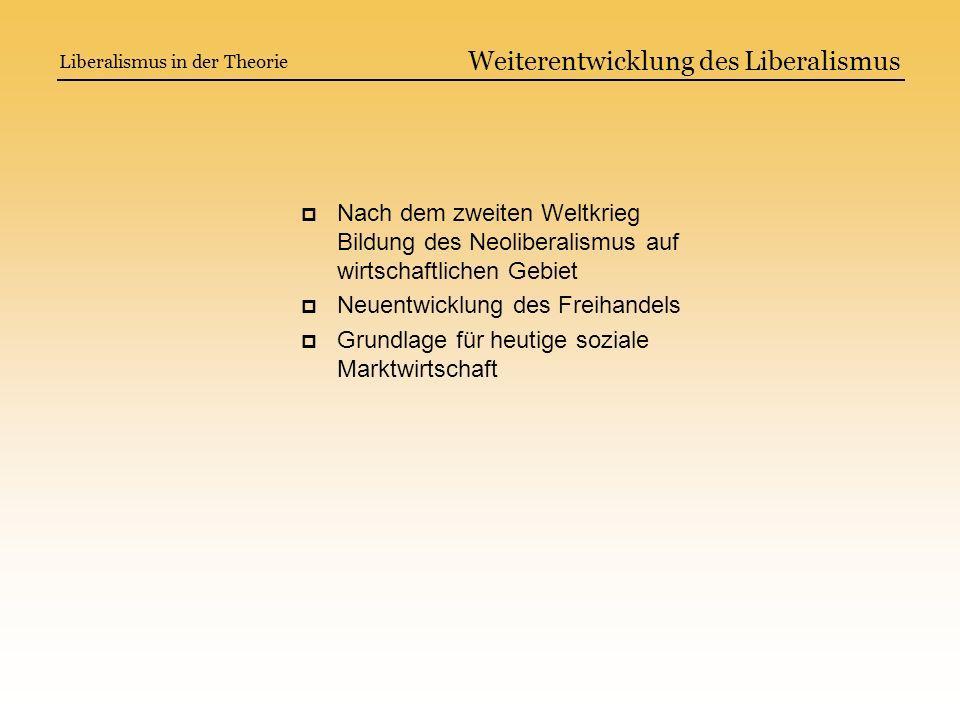 Weiterentwicklung des Liberalismus Nach dem zweiten Weltkrieg Bildung des Neoliberalismus auf wirtschaftlichen Gebiet Neuentwicklung des Freihandels G