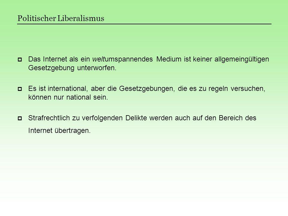 Politischer Liberalismus Das Internet als ein weltumspannendes Medium ist keiner allgemeingültigen Gesetzgebung unterworfen. Es ist international, abe