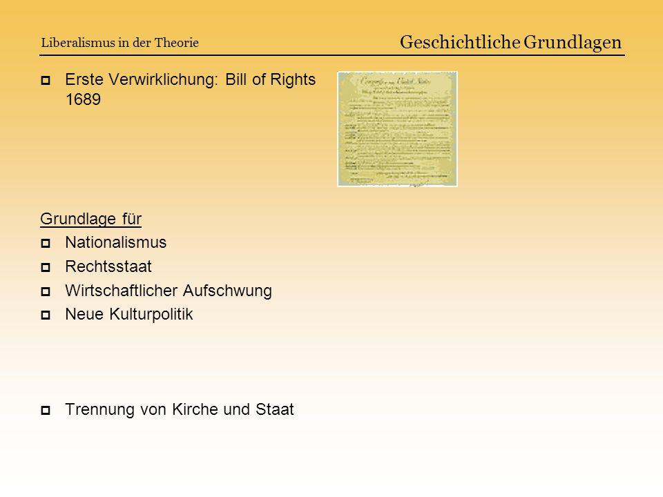 Erste Verwirklichung: Bill of Rights 1689 Grundlage für Nationalismus Rechtsstaat Wirtschaftlicher Aufschwung Neue Kulturpolitik Trennung von Kirche u