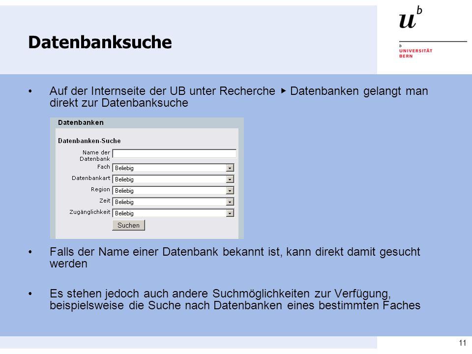 11 Datenbanksuche Auf der Internseite der UB unter Recherche Datenbanken gelangt man direkt zur Datenbanksuche Falls der Name einer Datenbank bekannt ist, kann direkt damit gesucht werden Es stehen jedoch auch andere Suchmöglichkeiten zur Verfügung, beispielsweise die Suche nach Datenbanken eines bestimmten Faches