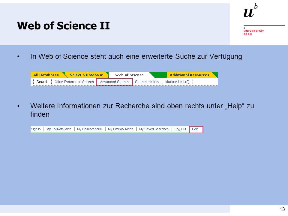 13 Web of Science II In Web of Science steht auch eine erweiterte Suche zur Verfügung Weitere Informationen zur Recherche sind oben rechts unter Help zu finden