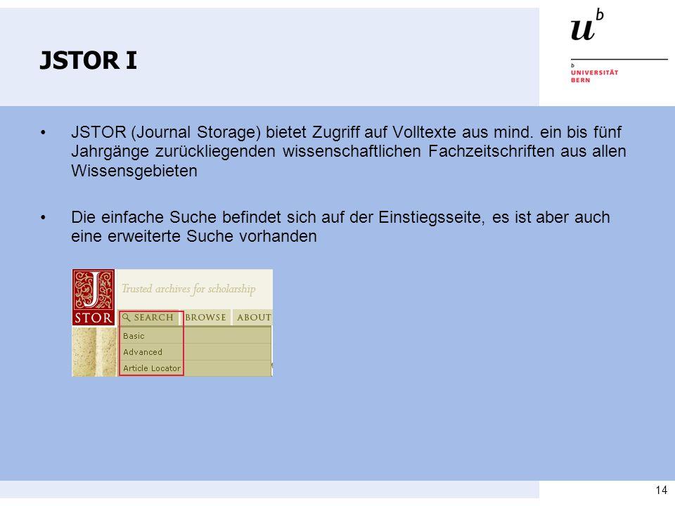 14 JSTOR I JSTOR (Journal Storage) bietet Zugriff auf Volltexte aus mind.