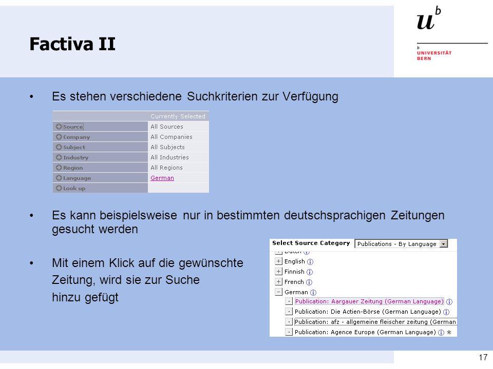 17 Factiva II Es stehen verschiedene Suchkriterien zur Verfügung Es kann beispielsweise nur in bestimmten deutschsprachigen Zeitungen gesucht werden Mit einem Klick auf die gewünschte Zeitung, wird sie zur Suche hinzu gefügt