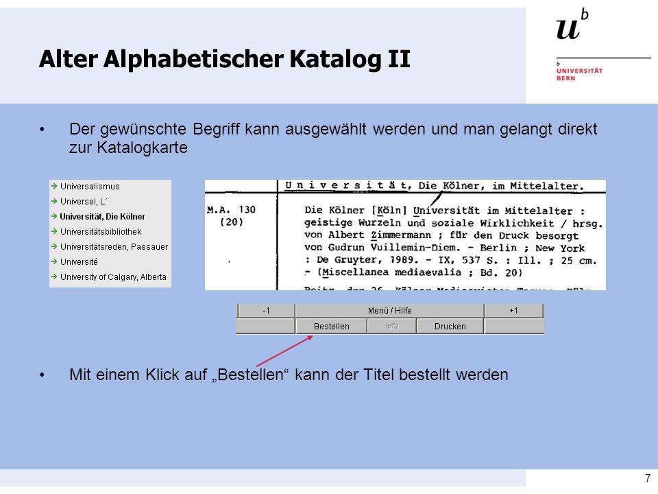 7 Alter Alphabetischer Katalog II Der gewünschte Begriff kann ausgewählt werden und man gelangt direkt zur Katalogkarte Mit einem Klick auf Bestellen kann der Titel bestellt werden
