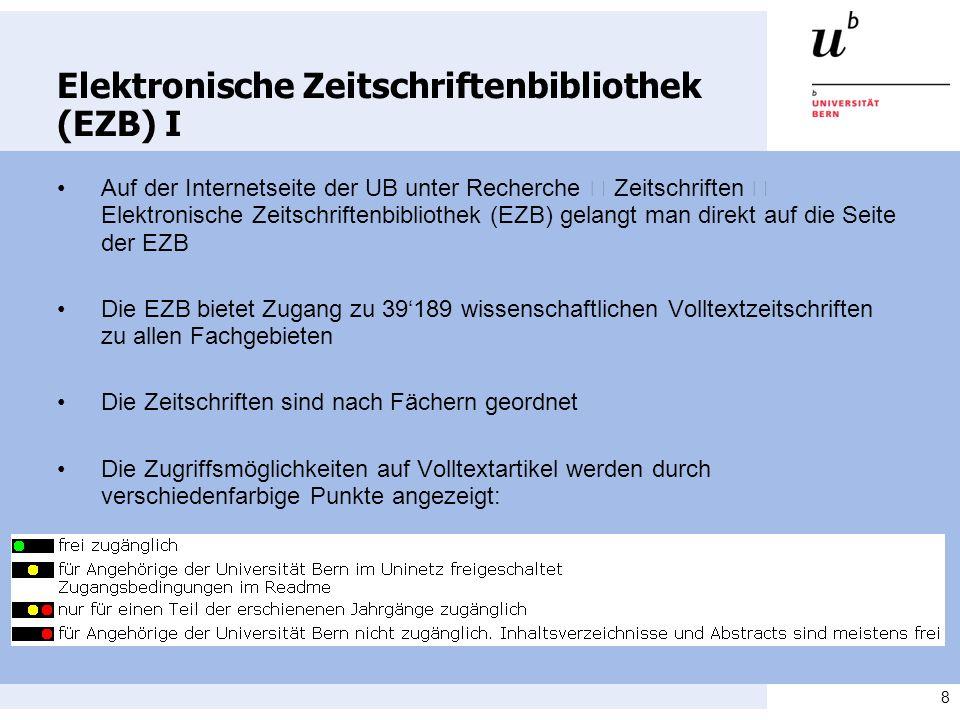 8 Elektronische Zeitschriftenbibliothek (EZB) I Auf der Internetseite der UB unter Recherche Zeitschriften Elektronische Zeitschriftenbibliothek (EZB) gelangt man direkt auf die Seite der EZB Die EZB bietet Zugang zu 39189 wissenschaftlichen Volltextzeitschriften zu allen Fachgebieten Die Zeitschriften sind nach Fächern geordnet Die Zugriffsmöglichkeiten auf Volltextartikel werden durch verschiedenfarbige Punkte angezeigt: