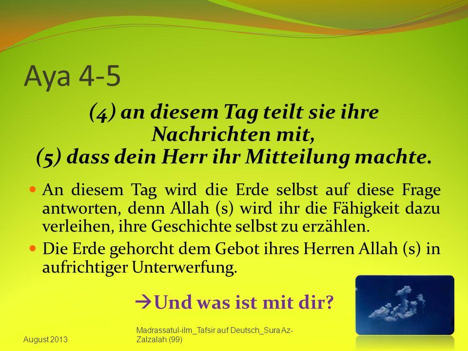 Aya 4-5 (4) an diesem Tag teilt sie ihre Nachrichten mit, (5) dass dein Herr ihr Mitteilung machte.