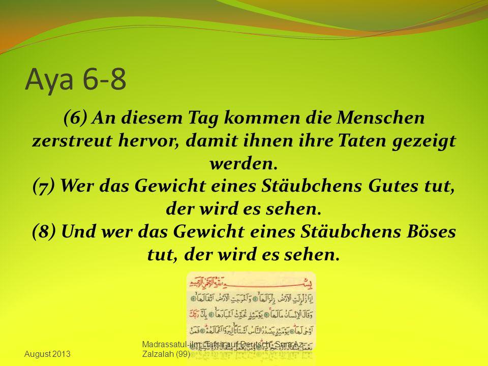 Aya 6-8 (6) An diesem Tag kommen die Menschen zerstreut hervor, damit ihnen ihre Taten gezeigt werden.