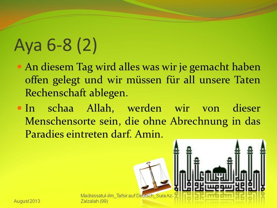 Aya 6-8 (2) An diesem Tag wird alles was wir je gemacht haben offen gelegt und wir müssen für all unsere Taten Rechenschaft ablegen.