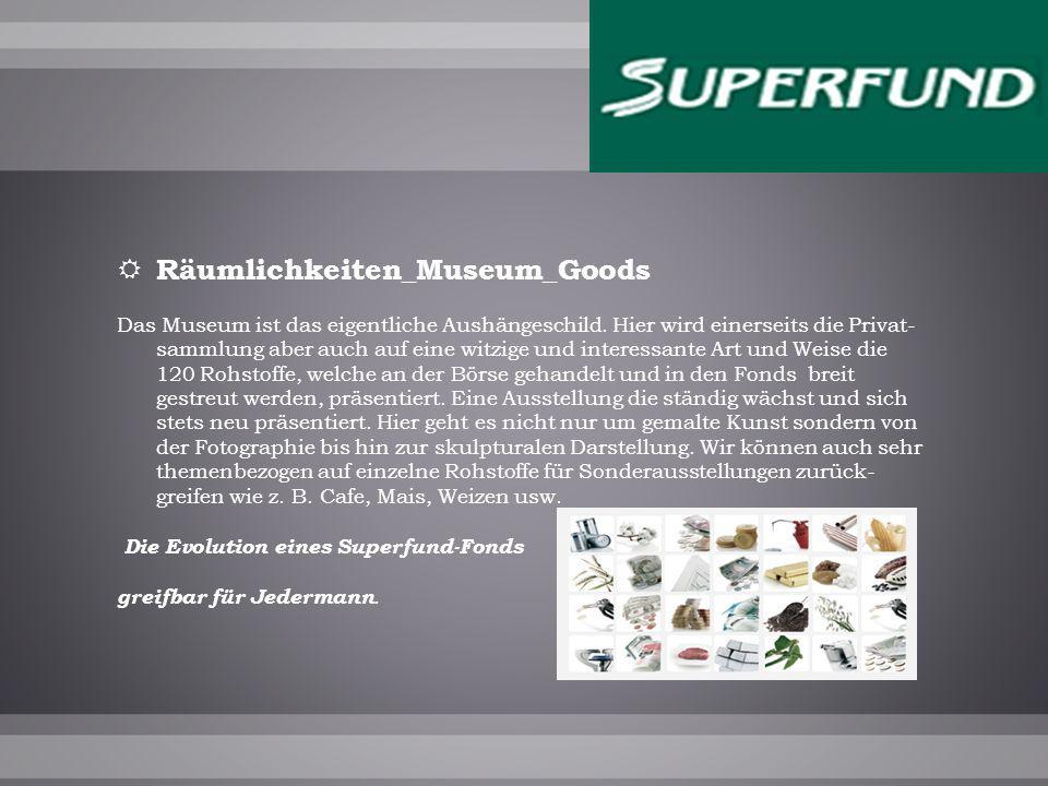 Räumlichkeiten_Museum_Goods Das Museum ist das eigentliche Aushängeschild.