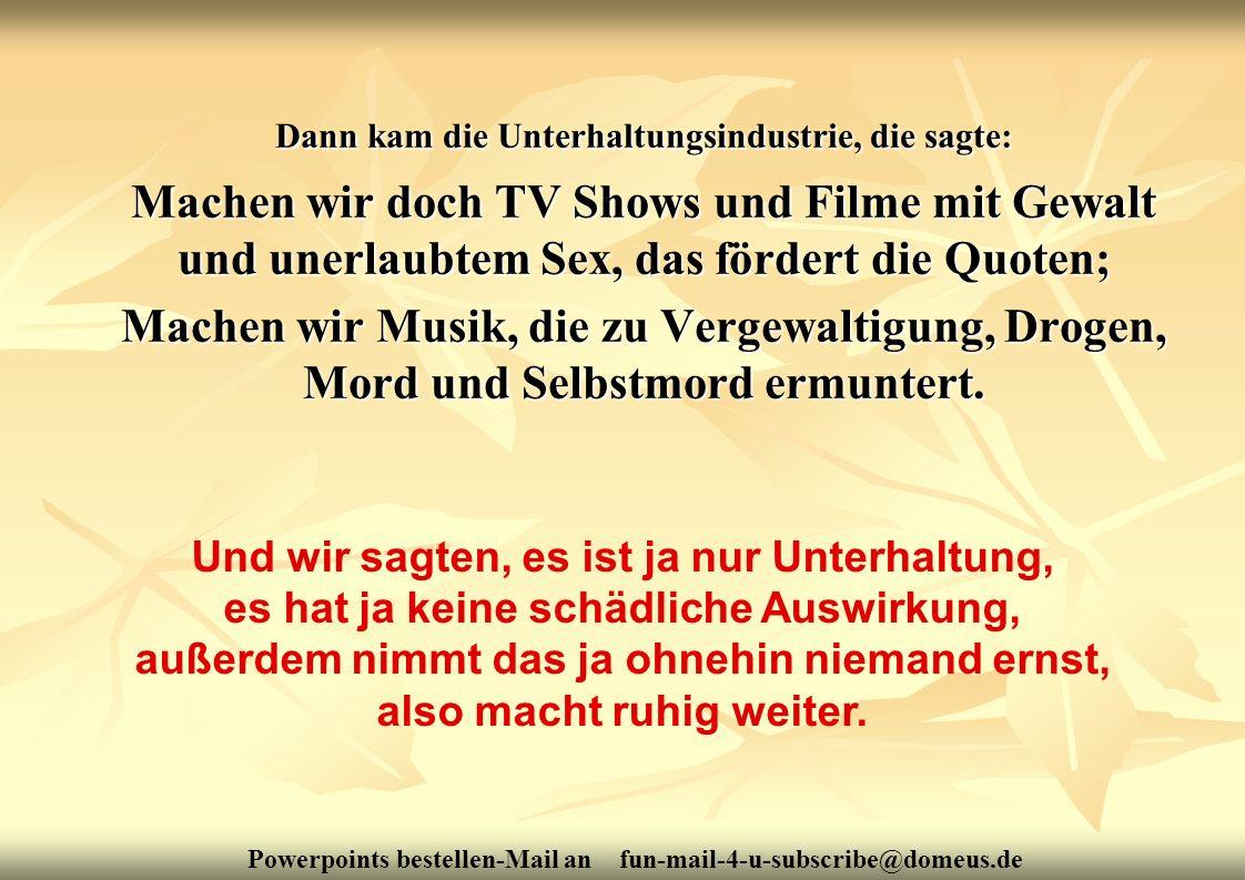 Powerpoints bestellen-Mail an fun-mail-4-u-subscribe@domeus.de Dann kam die Unterhaltungsindustrie, die sagte: Machen wir doch TV Shows und Filme mit
