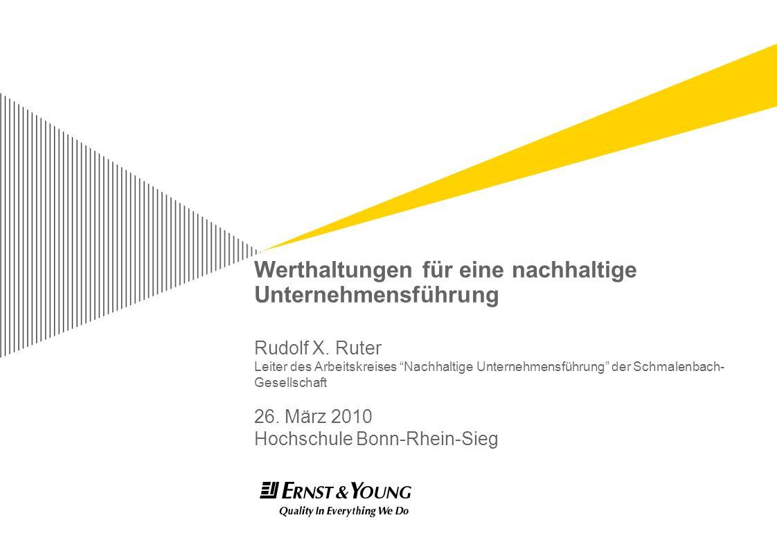 Werthaltungen für eine nachhaltige Unternehmensführung Rudolf X. Ruter Leiter des Arbeitskreises Nachhaltige Unternehmensführung der Schmalenbach- Ges