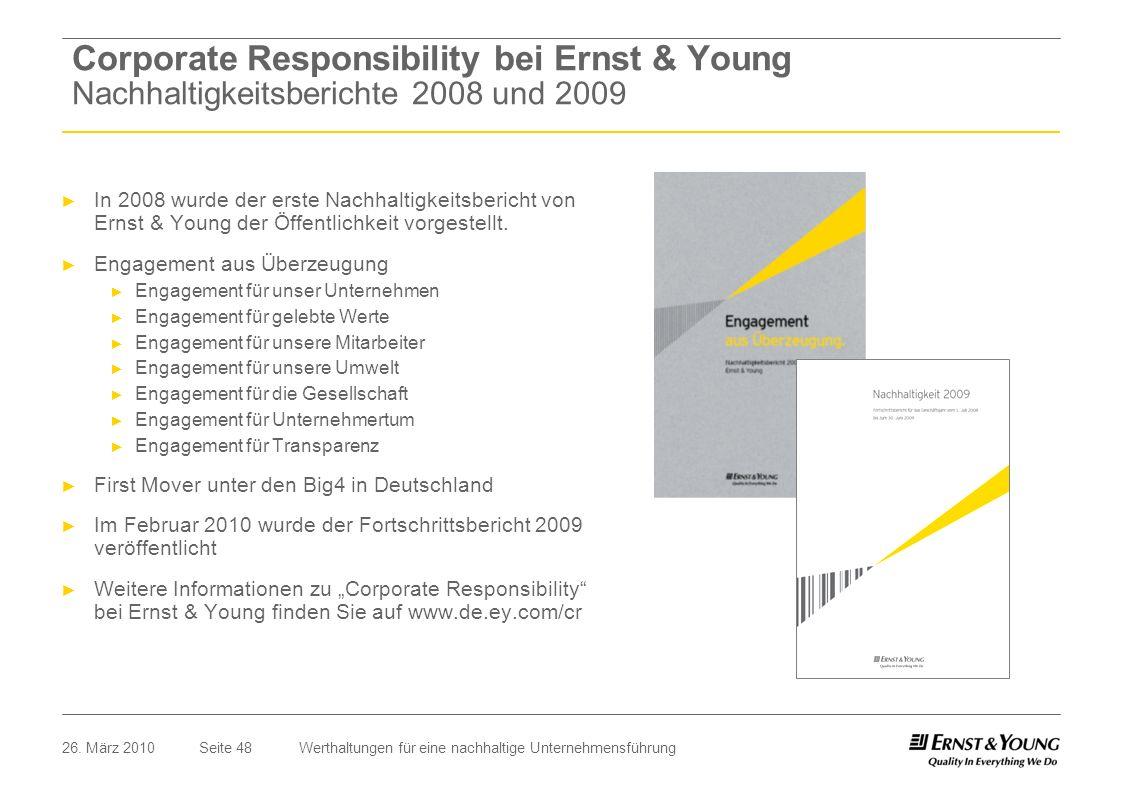 Seite 4826. März 2010Werthaltungen für eine nachhaltige Unternehmensführung In 2008 wurde der erste Nachhaltigkeitsbericht von Ernst & Young der Öffen