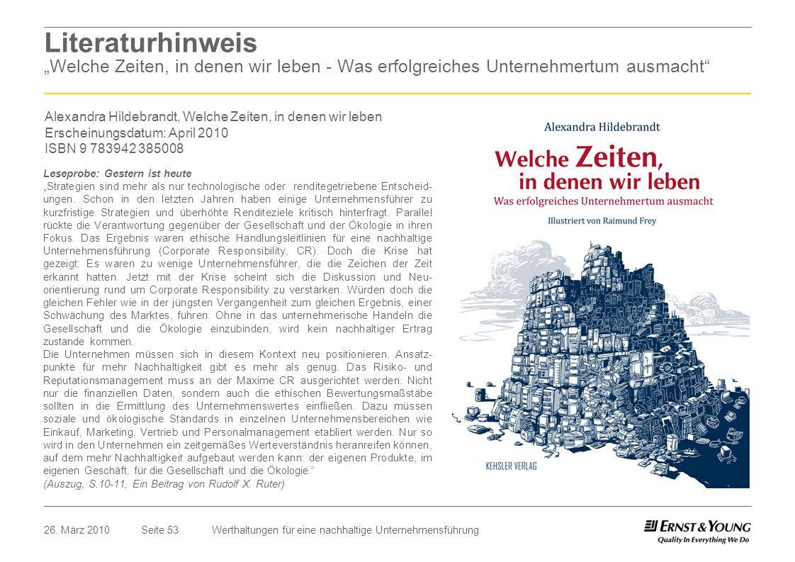 Seite 5326. März 2010Werthaltungen für eine nachhaltige Unternehmensführung Literaturhinweis Welche Zeiten, in denen wir leben - Was erfolgreiches Unt