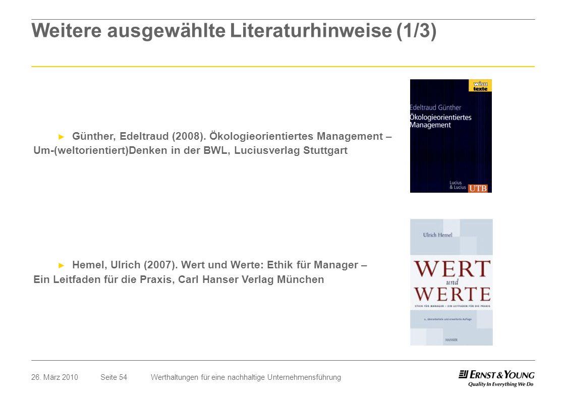 Seite 5426. März 2010Werthaltungen für eine nachhaltige Unternehmensführung Weitere ausgewählte Literaturhinweise (1/3) Günther, Edeltraud (2008). Öko