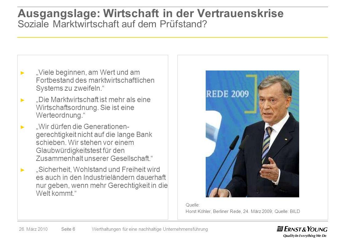 Seite 626. März 2010Werthaltungen für eine nachhaltige Unternehmensführung Quelle: Horst Köhler, Berliner Rede, 24. März 2009; Quelle: BILD Viele begi