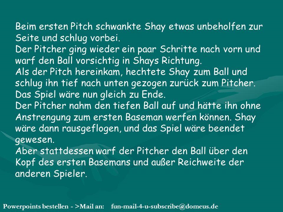 Powerpoints bestellen - >Mail an: fun-mail-4-u-subscribe@domeus.de Von der Tribüne und von beiden Teams schallte es: Shay lauf los.
