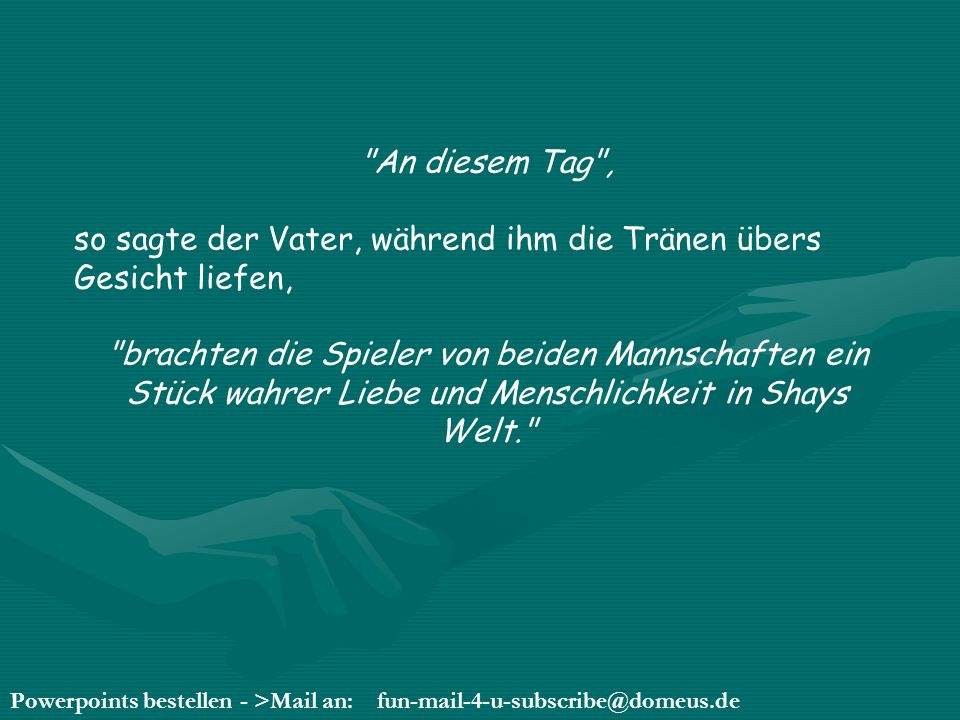 Powerpoints bestellen - >Mail an: fun-mail-4-u-subscribe@domeus.de