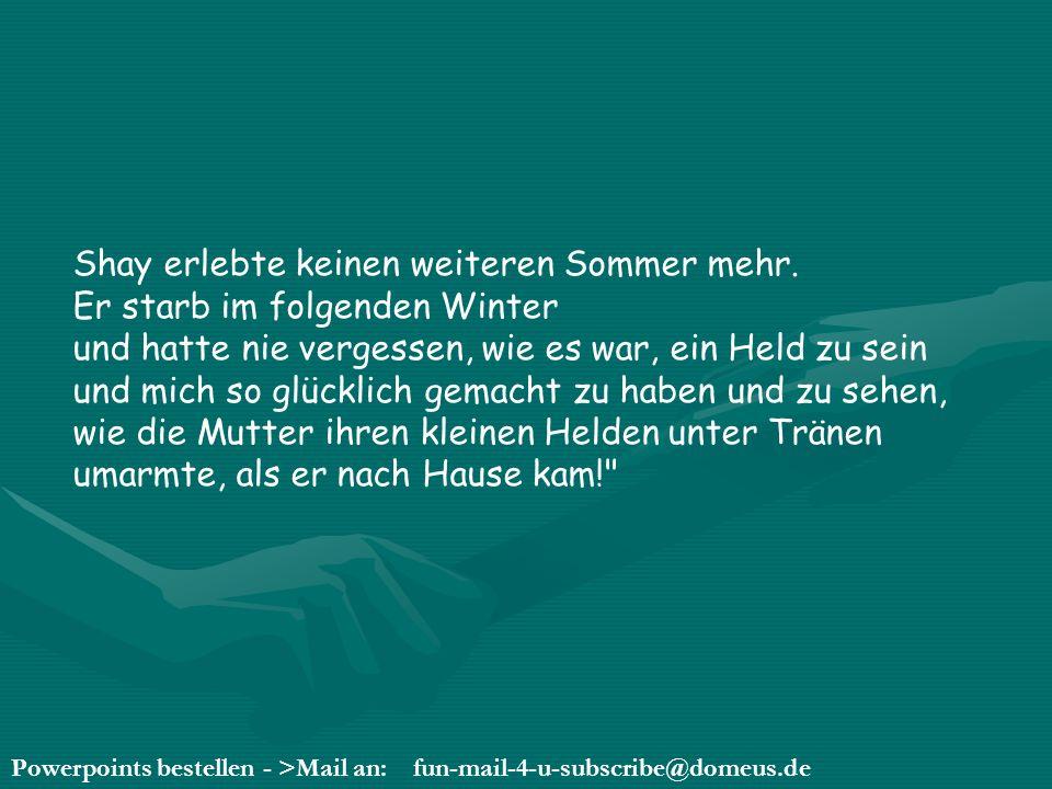 Powerpoints bestellen - >Mail an: fun-mail-4-u-subscribe@domeus.de NUN NOCH EINE KLEINE FUßNOTE ZU DIESER GESCHICHTE: