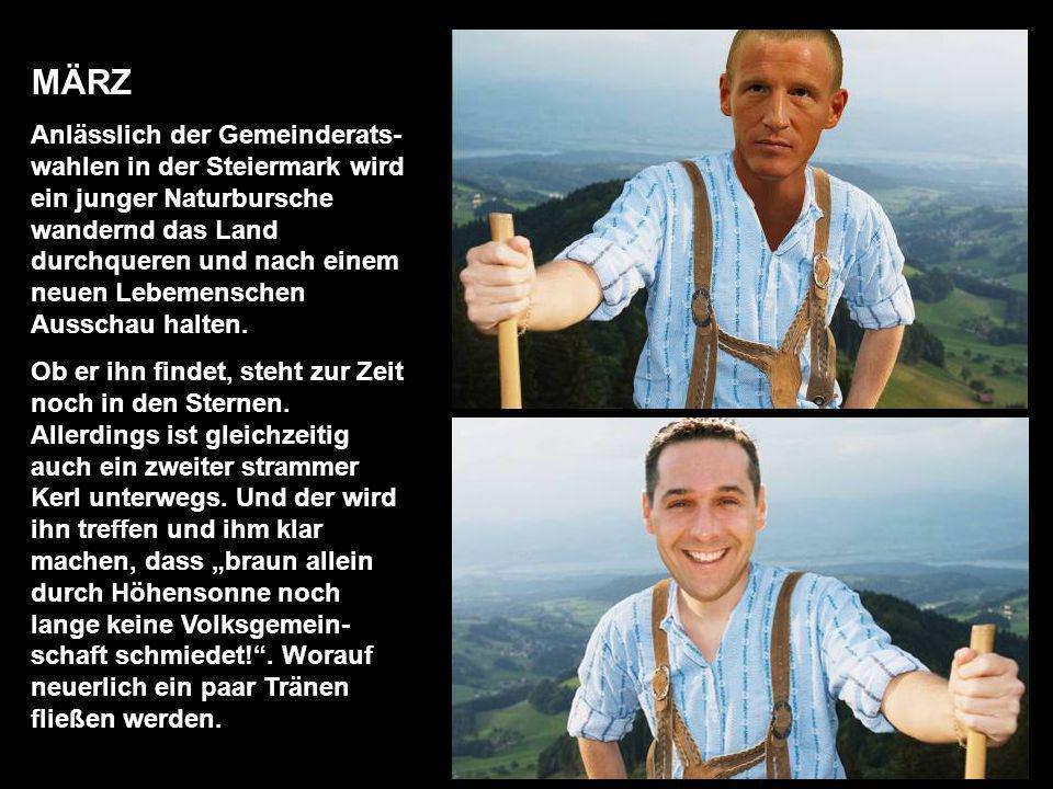 MÄRZ Anlässlich der Gemeinderats- wahlen in der Steiermark wird ein junger Naturbursche wandernd das Land durchqueren und nach einem neuen Lebemenschen Ausschau halten.