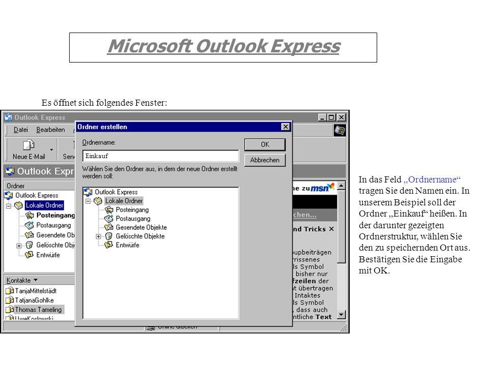 Microsoft Outlook Express Um die Empfangenen Mails Ordnen oder Organisieren zu können, müssen zunächst Ordner angelegt werden. Markieren Sie dazu mit