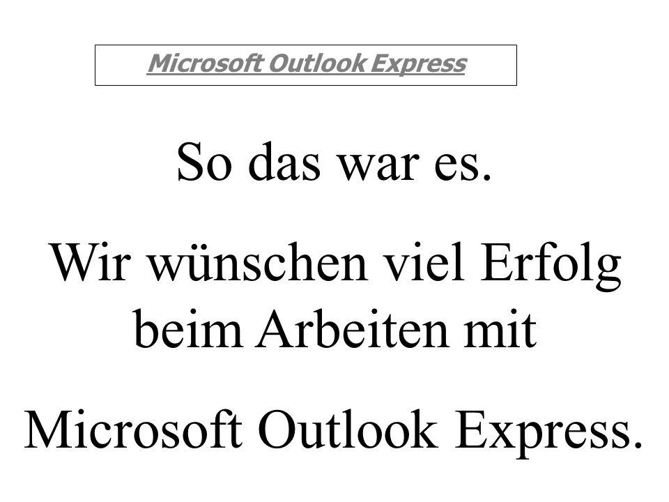 Microsoft Outlook Express Es öffnet sich folgendes Fenster: Dort markieren Sie in der linken Spalte den Kontakt und klicken anschließend auf Auswählen