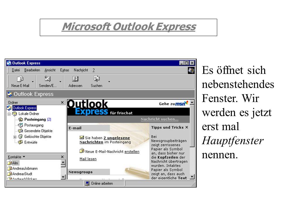 Microsoft Outlook Express Starten von Outlook Express: Markieren Sie mit der linken Maustaste Start, dann Programme und Outlook Express. Dort klicken
