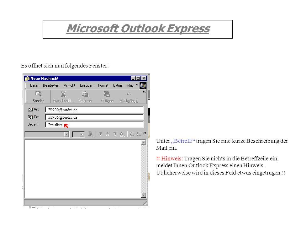 Fil905@budni.de Microsoft Outlook Express Es öffnet sich nun folgendes Fenster: Unter Cc: tragen Sie die E-Mail Adresse des Empfängers ein, der eine K