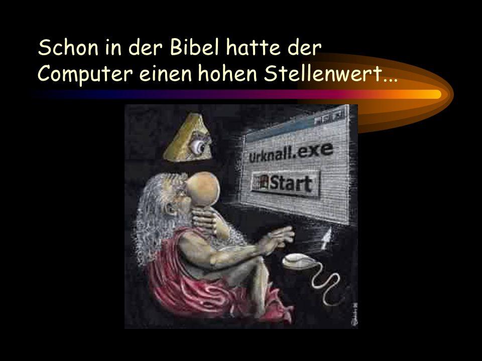 Schon in der Bibel hatte der Computer einen hohen Stellenwert...