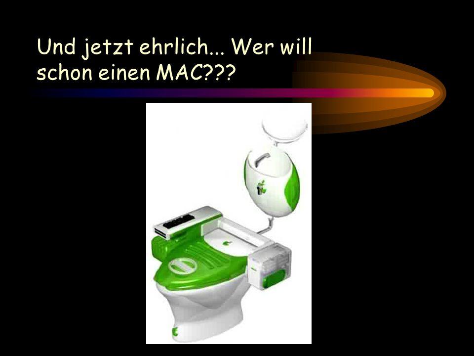 Und jetzt ehrlich... Wer will schon einen MAC???