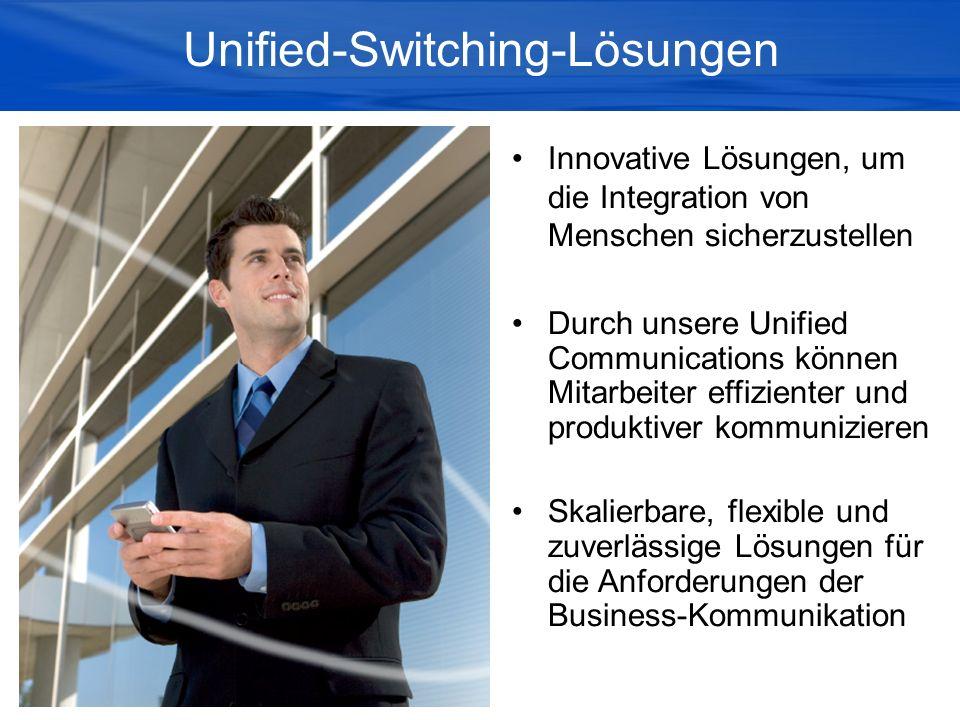 Unified-Switching-Lösungen Innovative Lösungen, um die Integration von Menschen sicherzustellen Durch unsere Unified Communications können Mitarbeiter effizienter und produktiver kommunizieren Skalierbare, flexible und zuverlässige Lösungen für die Anforderungen der Business-Kommunikation