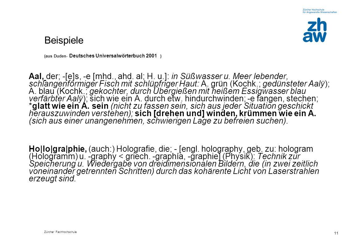 Zürcher Fachhochschule 11 Beispiele (aus Duden- Deutsches Universalwörterbuch 2001 ) Aal, der; -[e]s, -e [mhd., ahd.