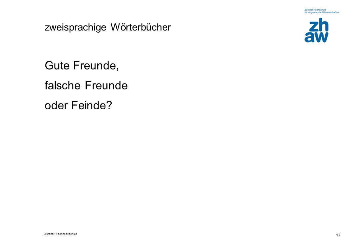 Zürcher Fachhochschule 13 zweisprachige Wörterbücher Gute Freunde, falsche Freunde oder Feinde?