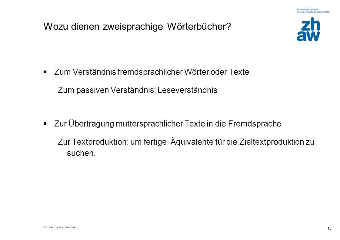 Zürcher Fachhochschule 15 Wozu dienen zweisprachige Wörterbücher.
