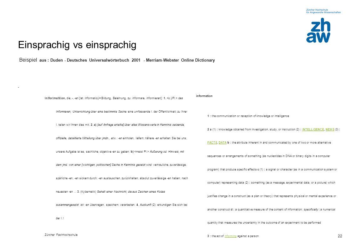 Zürcher Fachhochschule 22 Einsprachig vs einsprachig Beispiel aus : Duden - Deutsches Universalwörterbuch 2001 - Merriam-Webster Online Dictionary - In|for|ma|ti|on, die; -, -en [lat.