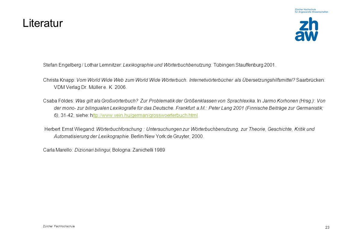Zürcher Fachhochschule 23 Literatur Stefan Engelberg / Lothar Lemnitzer: Lexikographie und Wörterbuchbenutzung.