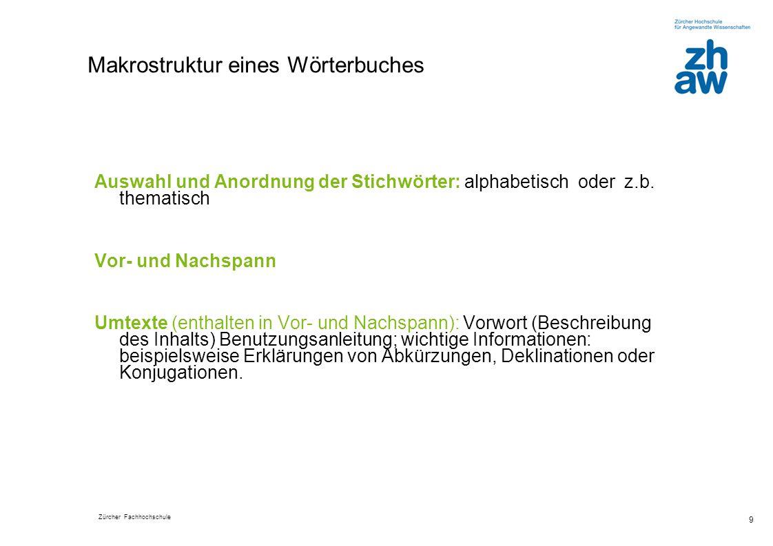 Zürcher Fachhochschule 9 Makrostruktur eines Wörterbuches Auswahl und Anordnung der Stichwörter: alphabetisch oder z.b.