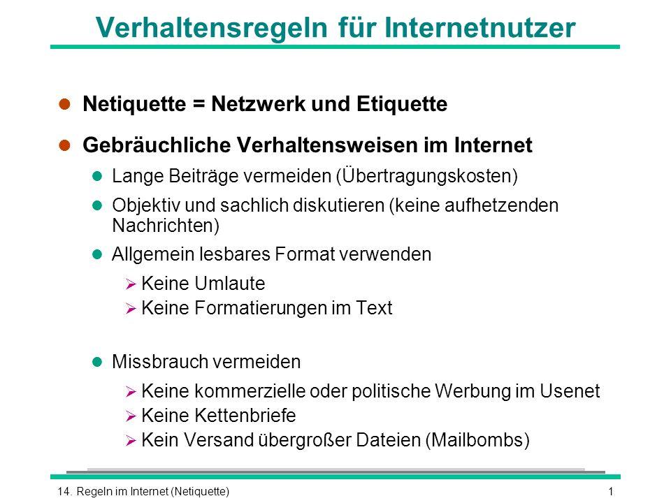 114. Regeln im Internet (Netiquette) Verhaltensregeln für Internetnutzer l Netiquette = Netzwerk und Etiquette l Gebräuchliche Verhaltensweisen im Int