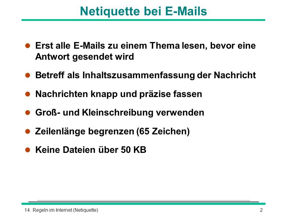 214. Regeln im Internet (Netiquette) Netiquette bei E-Mails l Erst alle E-Mails zu einem Thema lesen, bevor eine Antwort gesendet wird l Betreff als I