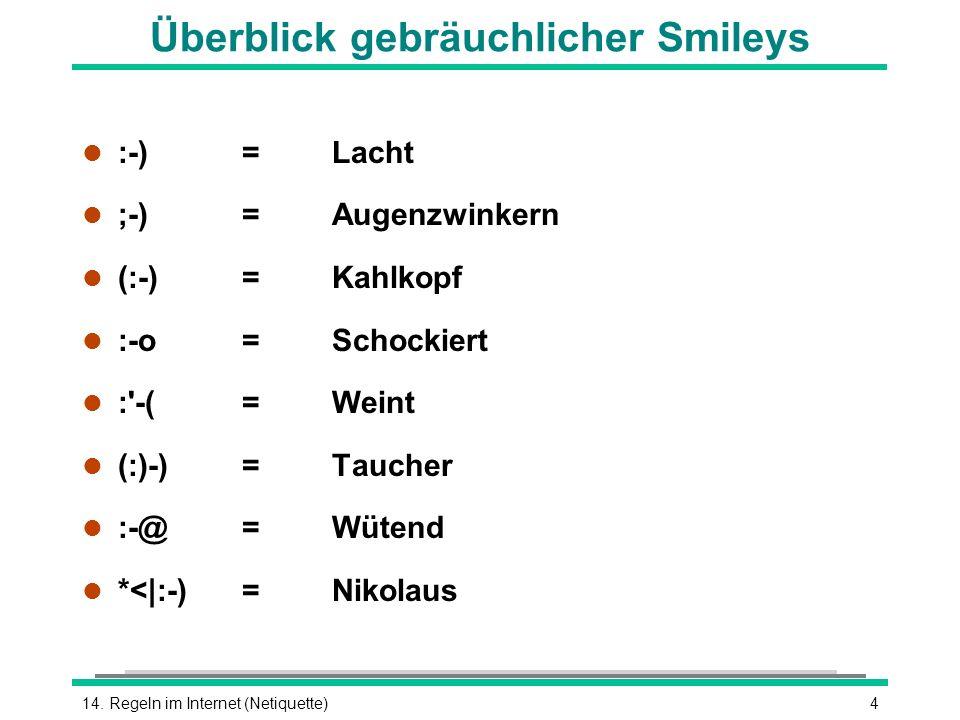 414. Regeln im Internet (Netiquette) Überblick gebräuchlicher Smileys l :-)=Lacht l ;-)=Augenzwinkern l (:-)=Kahlkopf l :-o=Schockiert l :'-(=Weint l