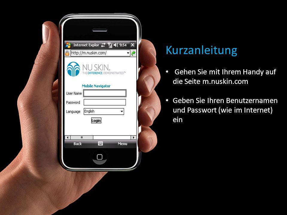 Kurzanleitung Gehen Sie mit Ihrem Handy auf die Seite m.nuskin.com Geben Sie Ihren Benutzernamen und Passwort (wie im Internet) ein