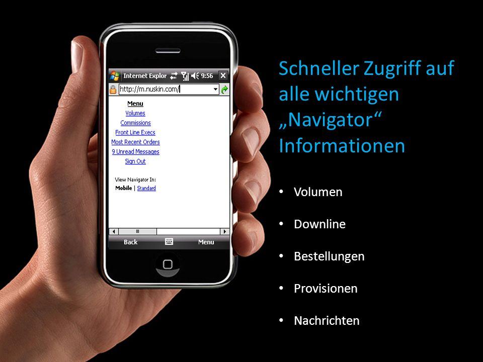 Schneller Zugriff auf alle wichtigen Navigator Informationen Volumen Downline Bestellungen Provisionen Nachrichten