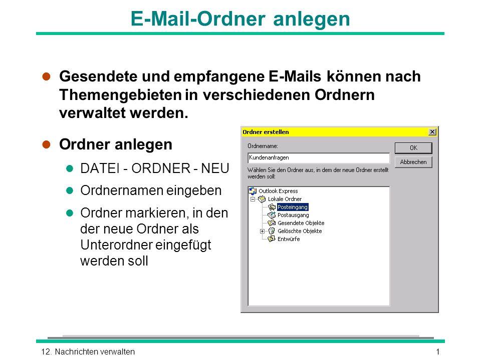 112. Nachrichten verwalten E-Mail-Ordner anlegen l Gesendete und empfangene E-Mails können nach Themengebieten in verschiedenen Ordnern verwaltet werd