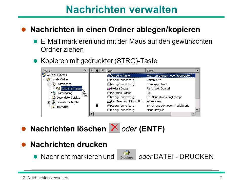 212. Nachrichten verwalten l Nachrichten in einen Ordner ablegen/kopieren l E-Mail markieren und mit der Maus auf den gewünschten Ordner ziehen Kopier