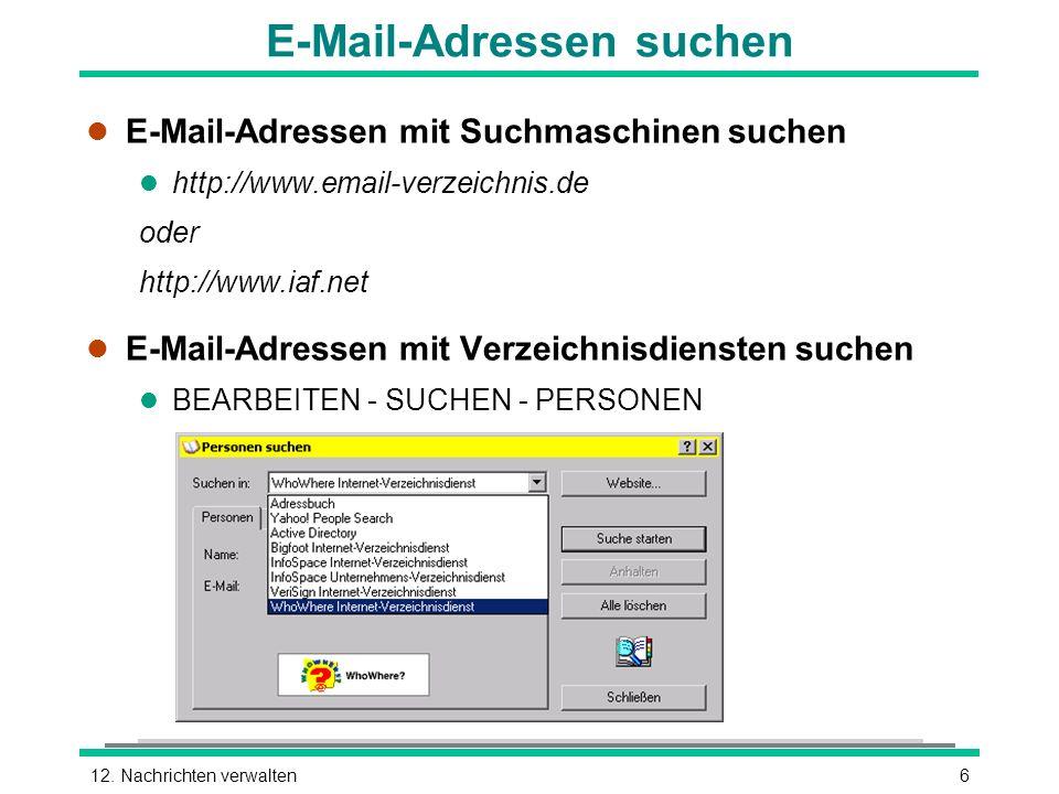 612. Nachrichten verwalten E-Mail-Adressen suchen l E-Mail-Adressen mit Suchmaschinen suchen l http://www.email-verzeichnis.de oder http://www.iaf.net