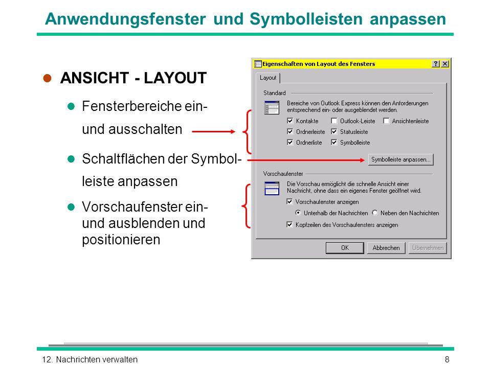 812. Nachrichten verwalten Anwendungsfenster und Symbolleisten anpassen l ANSICHT - LAYOUT l Fensterbereiche ein- und ausschalten l Schaltflächen der