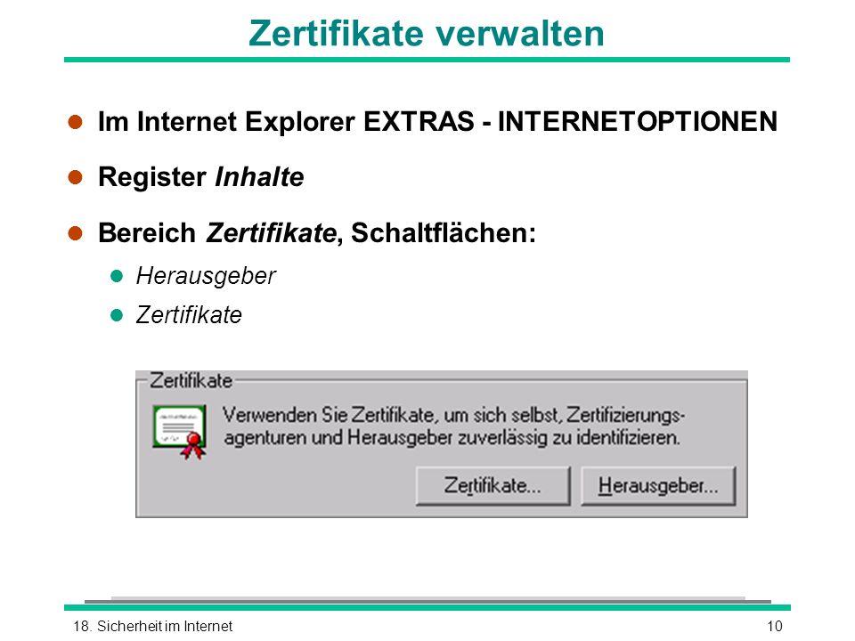 1018. Sicherheit im Internet Zertifikate verwalten l Im Internet Explorer EXTRAS - INTERNETOPTIONEN l Register Inhalte l Bereich Zertifikate, Schaltfl