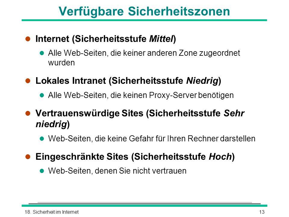 1318. Sicherheit im Internet Verfügbare Sicherheitszonen l Internet (Sicherheitsstufe Mittel) l Alle Web-Seiten, die keiner anderen Zone zugeordnet wu